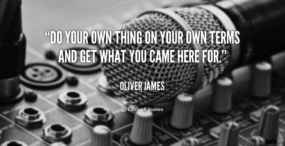 quote-Oliver-James-do-your-own-thing-on-your-own-147345_1
