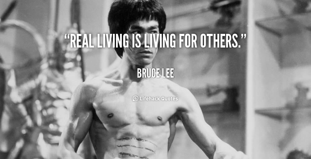 quote-Bruce-Lee-real-living-is-living-for-others-89090