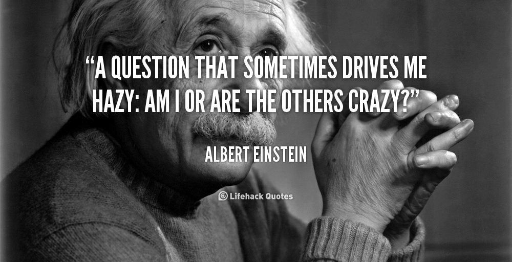 quote-Albert-Einstein-a-question-that-sometimes-drives-me-hazy-880