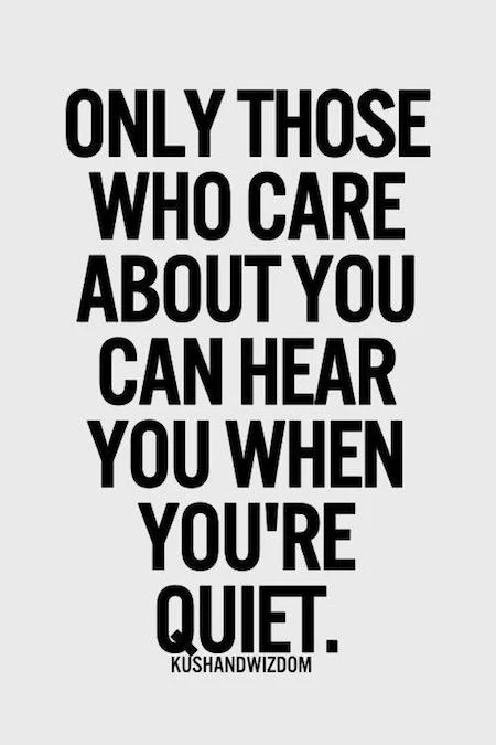 Lifehack_Quotes_Only-those-who-care-about-you-can-hear-you-when-youre-quiet.