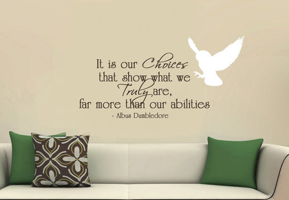 It is our choices that show what we truly are - Albus Dumbledore
