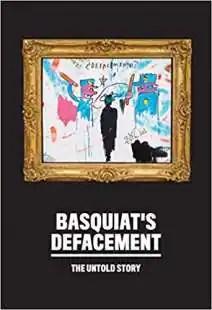 defacement the untold story jean michel basquiat 1