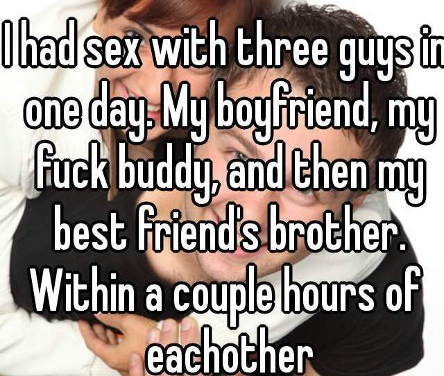 I Had Sex With Three Guys In One Day My Boyfriend My Fuck Buddy