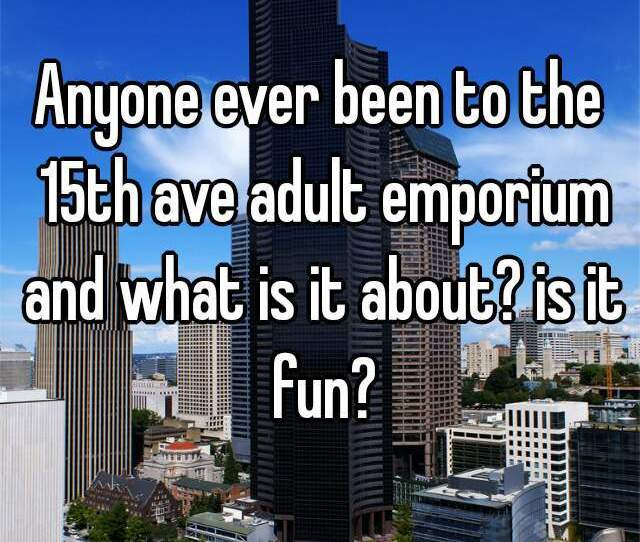 Anyone Ever Been To The 15th Ave Adult Emporium And What Is It About Is It