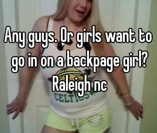 Or Girls Want To Go In On A Backpage Girl Raleigh Nc