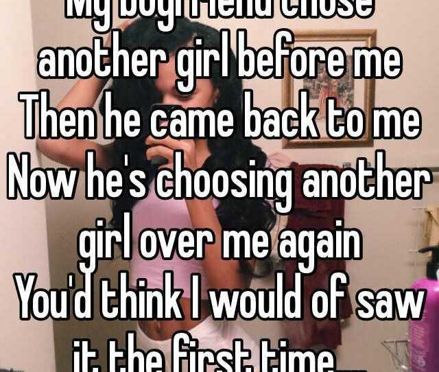 My Boyfriend Chose Another Girl Before Me Then He Came Back To Me Now Hes Choosing