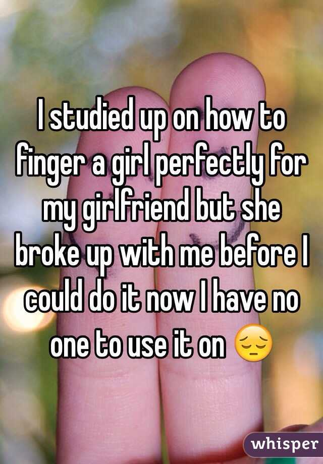 I Studied Up On How To Finger A Girl Perfectly For My Girlfriend But She Broke