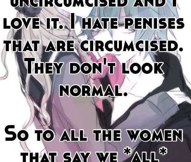 My Boyfriend Is Uncircumcised And I Love It I Hate Penises That Are Circumcised