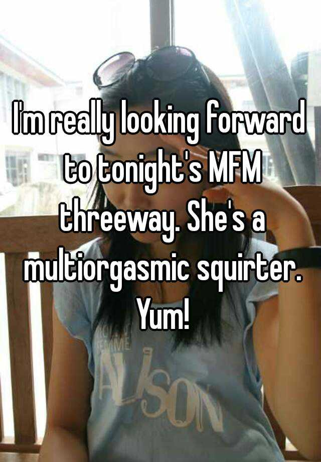 Im Really Looking Forward To Tonights Mfm Threeway Shes A Multiorgasmic Squirter Yum