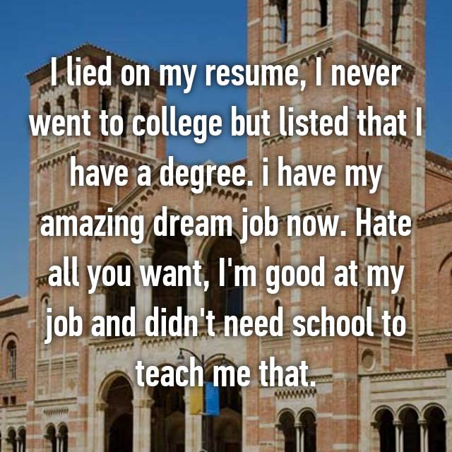 lied on my resume and i lied on my resume i never went to college but