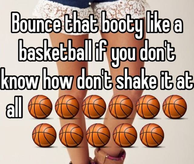Bounce That Booty Like A Basketball If You Dont Know How Dont Shake It At All  F F F  F F F  F F F  F F F  F F F  F F F  F F F  F F F  F F F