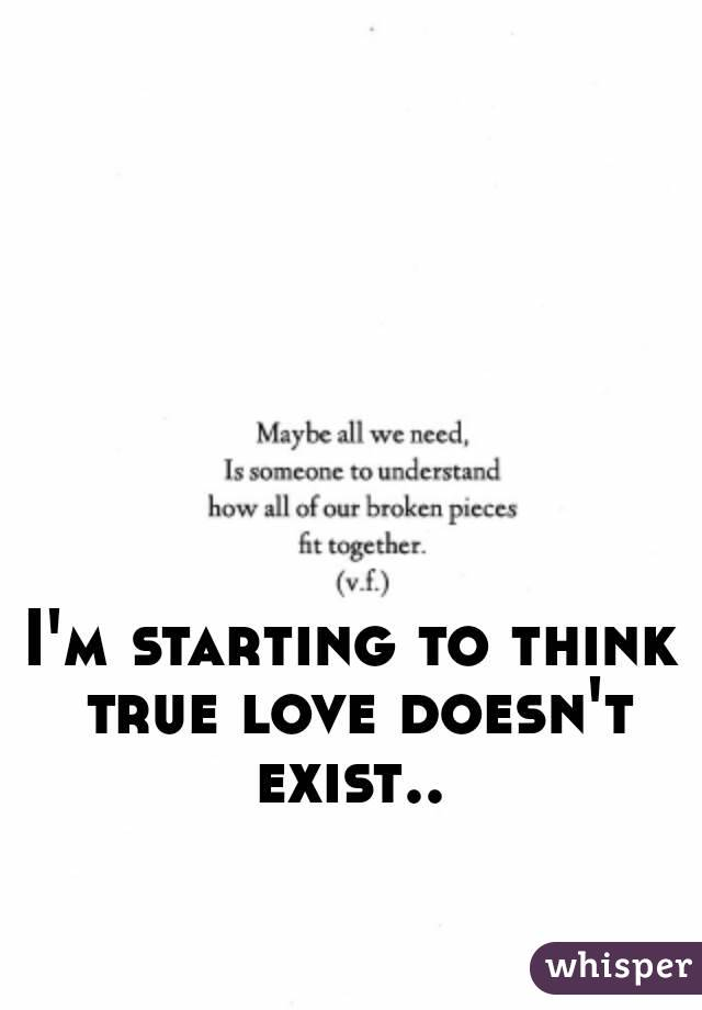 Exist Quotes True Doesnt Love