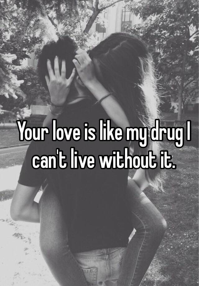 Image result for your love is like a drug