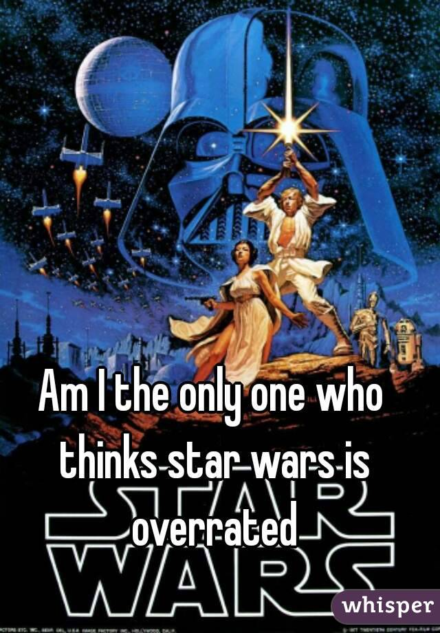 Image result for star wars overrated