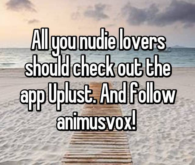 All You Nudie Lovers Should Check Out The App Uplust And Follow Animusvox