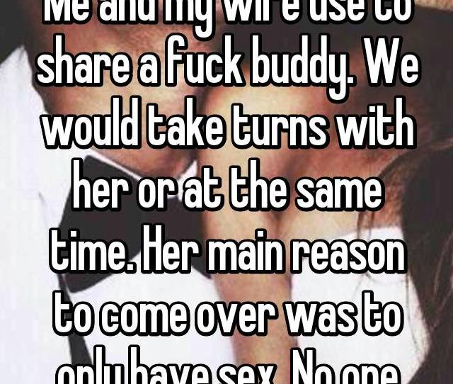 Ok A Secret That I Have Me And My Wife Use To Share A Fuck Buddy We Would Take Turns With Her Or At The Same Time
