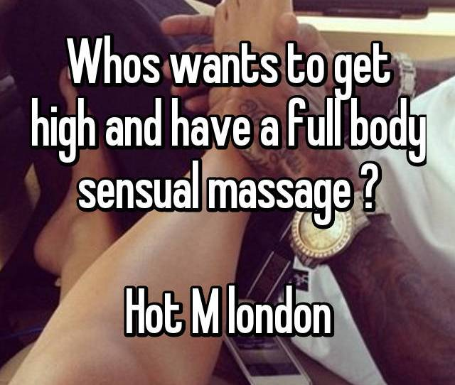 Whos Wants To Get High And Have A Full Body Sensual Massage Hot M London