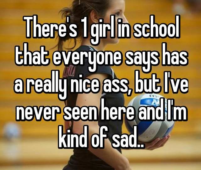 Theres 1 Girl In School That Everyone Says Has A Really Nice Ass