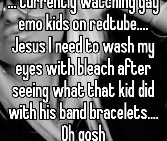 Currently Watching Gay Emo Kids On Redtube Jesus I Need To Wash My Eyes With Bleach