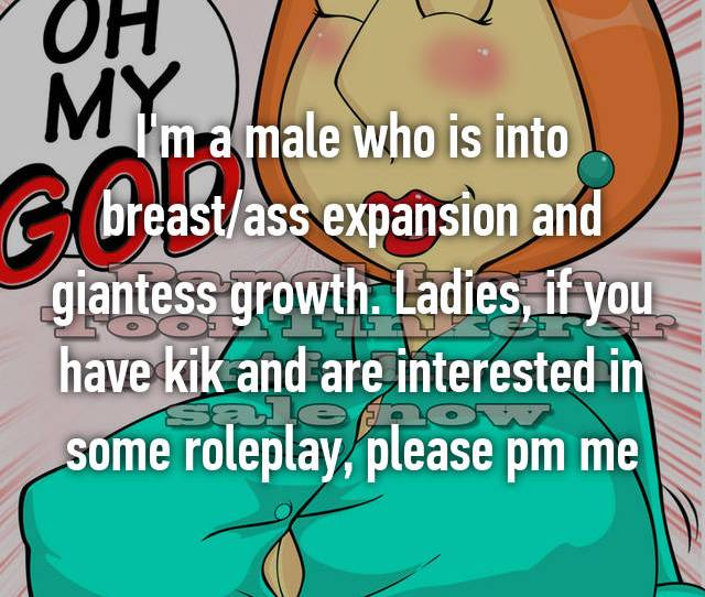 Im A Male Who Is Into Breast Ass Expansion And Giantess Growth Ladies If You Have Kik And Are Interested In Some Roleplay Please Pm Me