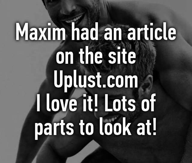 Maxim Had An Article On The Site Uplust Com I Love It Lots Of Parts To Look At