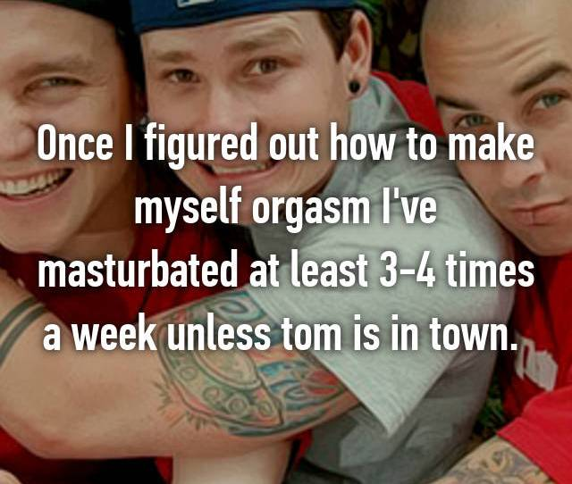 Once I Figured Out How To Make Myself Orgasm Ive Masturbated At Least 3 4 Times A Week Unless Tom Is In Town
