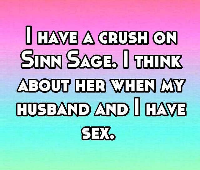 I Have A Crush On Sinn Sage I Think About Her When My Husband And I