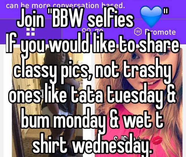 Join Bbw Selfies  F0 9f 92 99 If You Would Like To Share Classy Pics Not Trashy Ones Like Tata Tuesday Bum Monday Wet T Shirt Wednesday