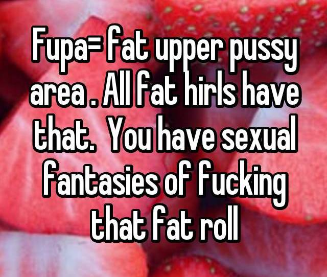Fupa Fat Upper Pussy Area All Fat Hirls Have That You Have Sexual Fantasies Of Fucking