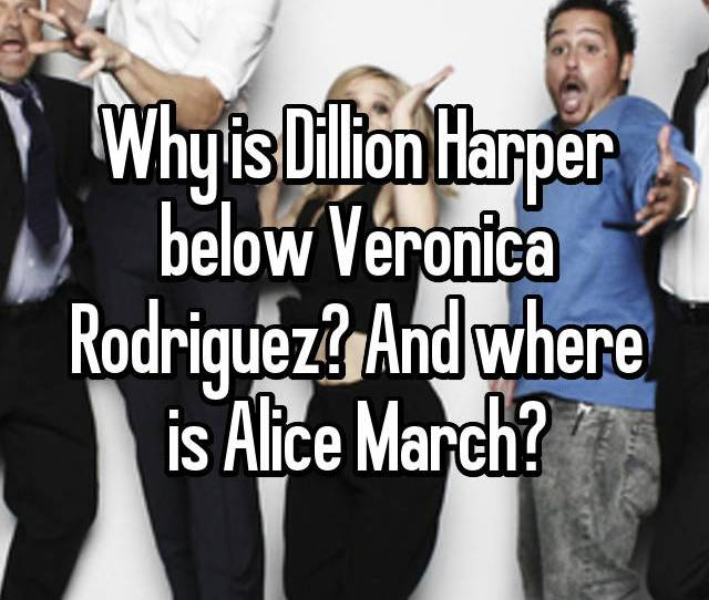Why Is Dillion Harper Below Veronica Rodriguez And Where Is Alice March