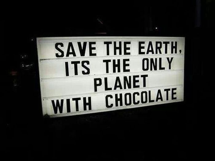 Save the Earth, it's the only planet with chocolate