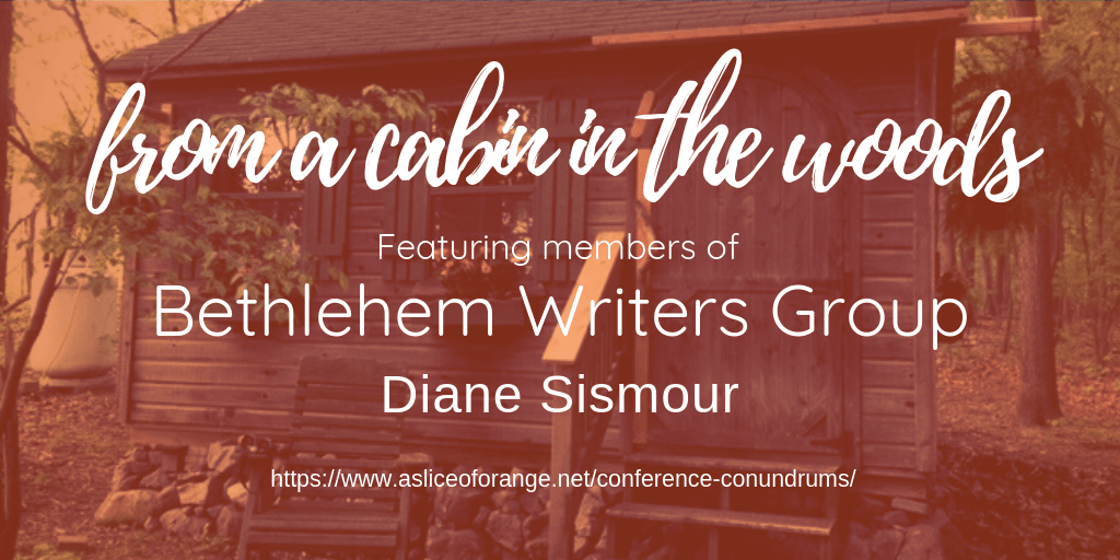 a cabin background with the title from a cabin in the words featuring members of Bethlehem Writers Group, Diane Sismour