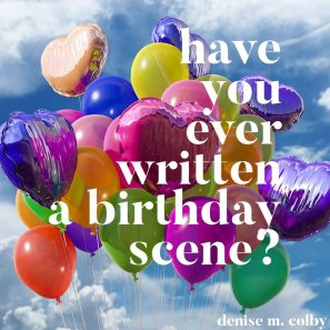 balloons and clouds and blue sky background have you ever written a birthday scene? blog post graphic for Denise M. Colby