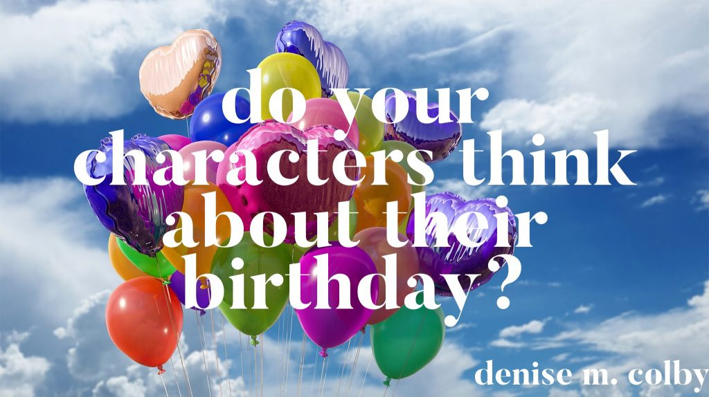 Blog Title for Denise M. Colby Do your characters think about their birthday balloons and clouds in sky