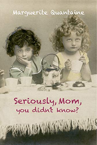 SERIOUSLY, MOM, YOU DIDN'T KNOW?