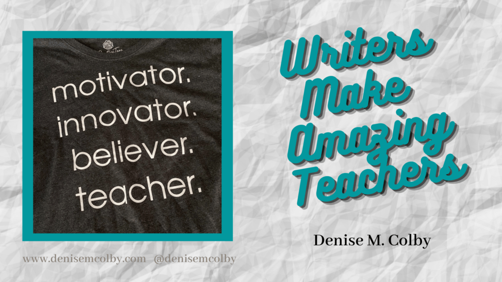 Blog header titled Writers Make Amazing Teachers with crumpled paper in the background and photo of a t-shirt with motivating words by Denise M. Colby