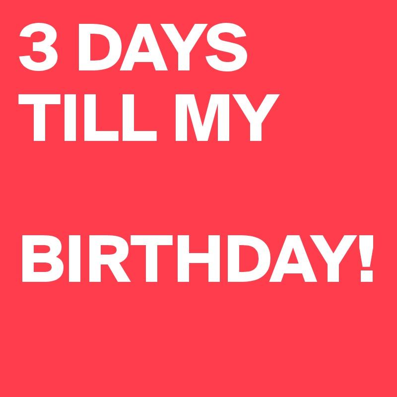 3 Days Till My Birthday Post By Mmhk On Boldomatic