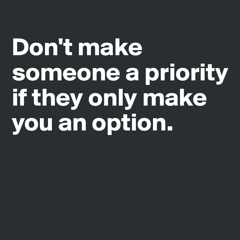 Image result for don't make someone a priority