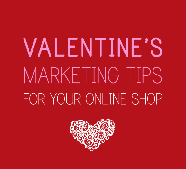 Valentines Day Marketing Tips For Your Online Shop