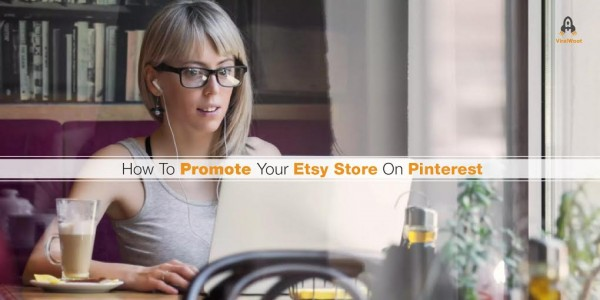 How To Promote Your Etsy Store On Pinterest