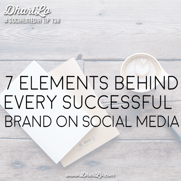 dharilo-social-media-marketing-tip-130-7-elements-behind-every-succesful-brand-on-social-media