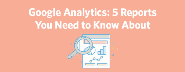 Google Analytics 5 Reports You Need ft image