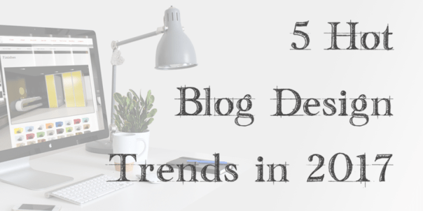 Blog design trends 2017