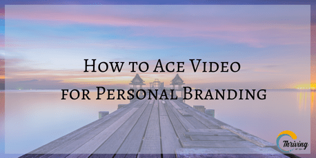 How to Ace Video for Personal Branding