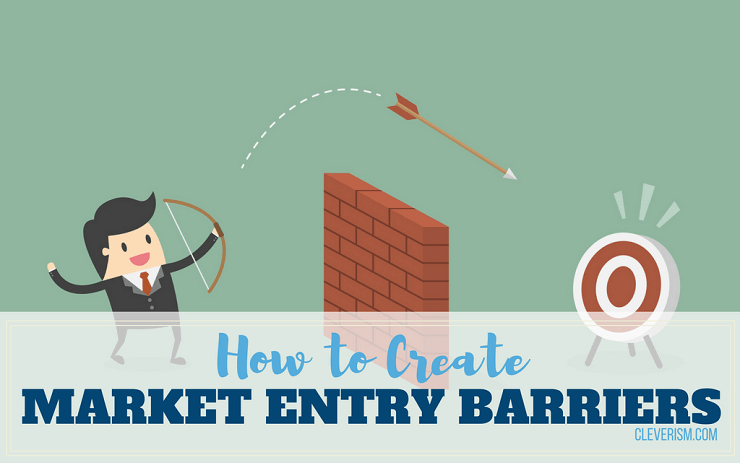 How to Create Market Entry Barriers