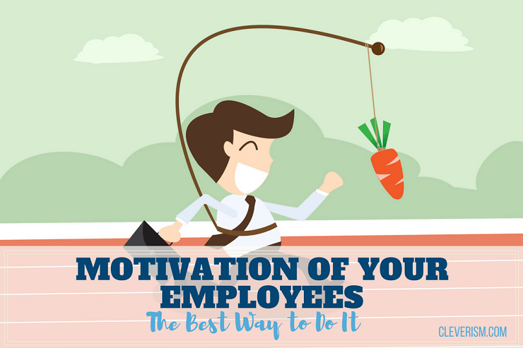 Motivation Of Your Employees The Best Way To Do It