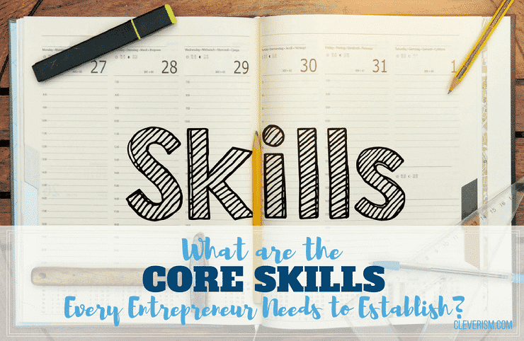 What Are The Core Skills Every Entrepreneur Needs To Establish?