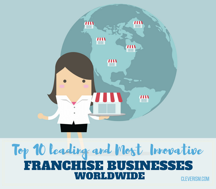 Top 10 Leading and Most Innovative Franchise Businesses Worldwide