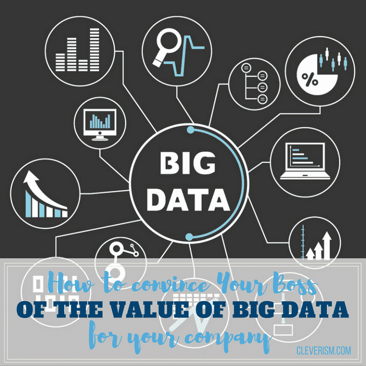 How to Convince Your Boss of the Value of Big Data for Your Company