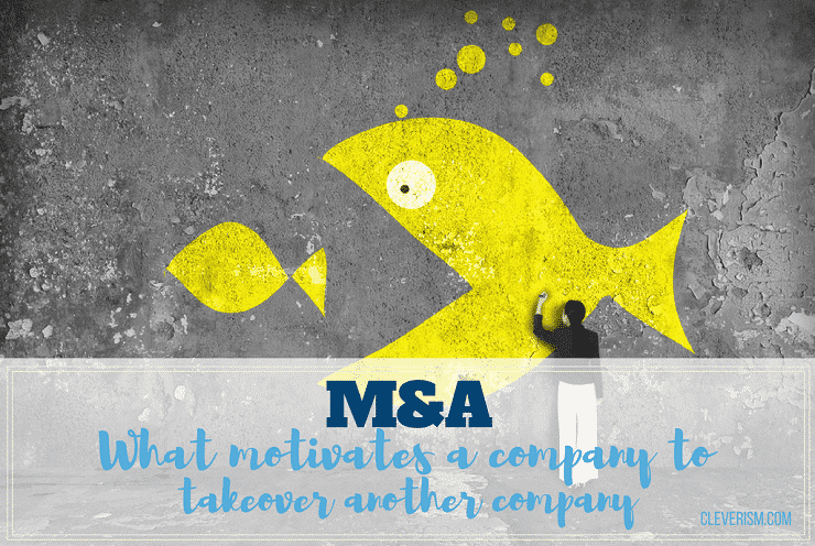 M&A: What Motivates a Company to Takeover Another Company